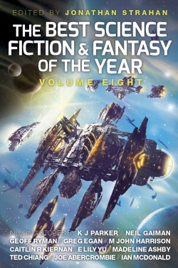 The Best Science Fiction & Fantasy of the Year, Volume Eight, edited by Jonathan Strahan