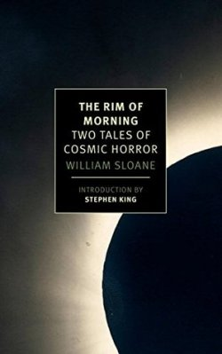 The Rim of Morning: Two Tales of Cosmic Horror by William Sloane