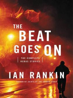 The Beat Goes On: The Complete Rebus Stories by Ian Rankin