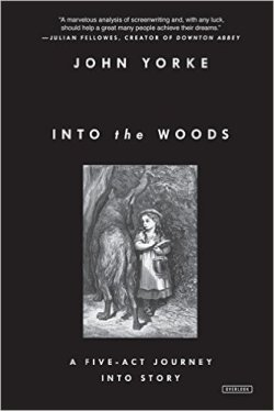 Into the Woods: A Five-Act Journey Into Story by John Yorke