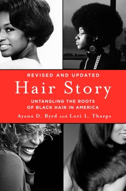 Hair Story: Untangling the Roots of Black Hair in America by Ayana D. Byrd & Lori L. Tharps