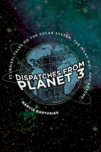 Cover of the book Dispatches from Planet 3: 32 (Brief) Tales on the Solar System, the Milky Way, and Beyond by Marcia Bartusiak