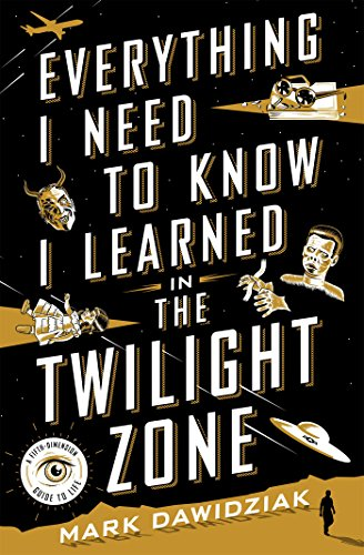 Cover of the book Everything I Need to Know I Learned in The Twilight Zone by Mark Dawidziak