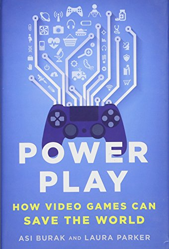 Cover of the book Power Play: How Video Games Can Save the World by Asi Burak and Laura Parker