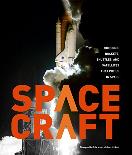 Cover of the book Spacecraft: 100 Iconic Rockets, Shuttles, and Satellites That Put Us in Space by Michael H. Gorn