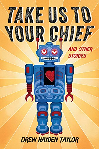 Cover of the book Take Us to Your Chief and Other Stories by Drew Hayden Taylor