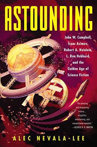 Cover of the book Astounding: John W. Campbell, Isaac Asimov, Robert A. Heinlein, L. Ron Hubbard, and the Golden Age of Science Fiction by Alec Nevala-Lee