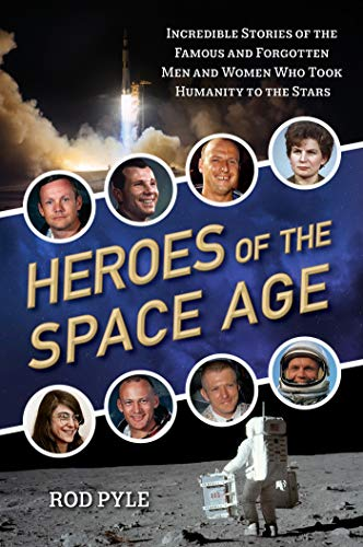 Cover of the book Heroes of the Space Age: Incredible Stories of the Famous and Forgotten Men and Women Who Took Humanity to the Stars by Rod Pyle