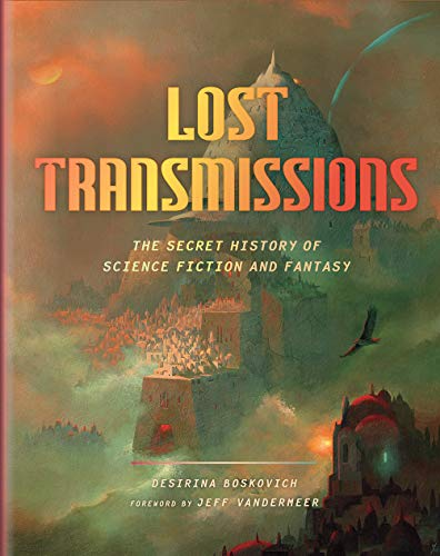 Cover of the book Lost Transmissions: The Secret History of Science Fiction and Fantasy by Desirina Boskovich
