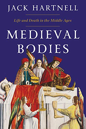 Cover of the book Medieval Bodies: Life and Death in the Middle Ages by Jack Hartnell