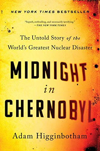 Cover of the book Midnight in Chernobyl: The Untold Story of the World's Greatest Nuclear Disaster by Adam Higginbotham