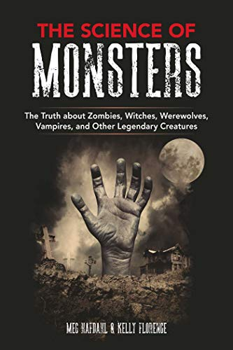 Cover of the book The Science of Monsters: The Truth about Zombies, Witches, Werewolves, Vampires, and Other Legendary Creatures by Meg Hafdahl and Kelly Florence