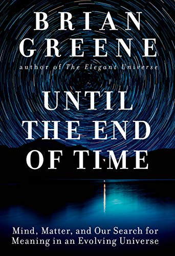 Cover of the book Until the End of Time: Mind, Matter, and Our Search for Meaning in an Evolving Universe by Brian Greene