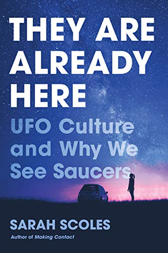 Cover of the book They Are Already Here: UFO Culture and Why We See Saucers by Sarah Scoles