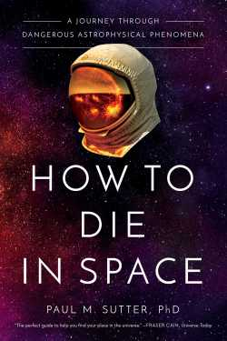 Cover of the book How to Die in Space: A Journey through Dangerous Astrophysical Phenomena by Paul M. Sutter