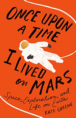 Cover of the book Once Upon a Time I Lived on Mars: Space, Exploration, and Life on Earth by Kate Greene