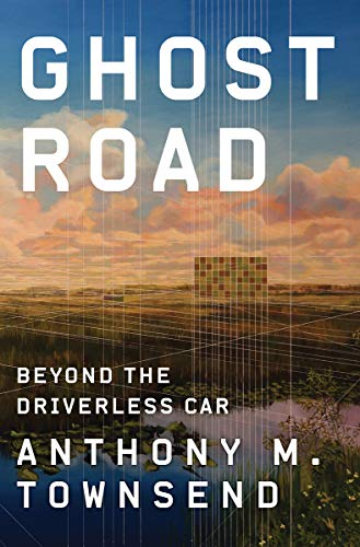 Cover of the book Ghost Road: Beyond the Driverless Car by Anthony M. Townsend