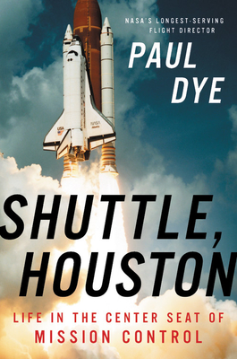 Cover of the book Shuttle, Houston: My Life in the Center Seat of Mission Control by Paul Dye
