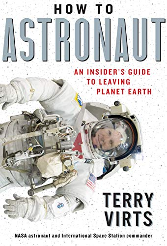 Cover of the book How to Astronaut: An Insider's Guide to Leaving Planet Earth by Terry Virts