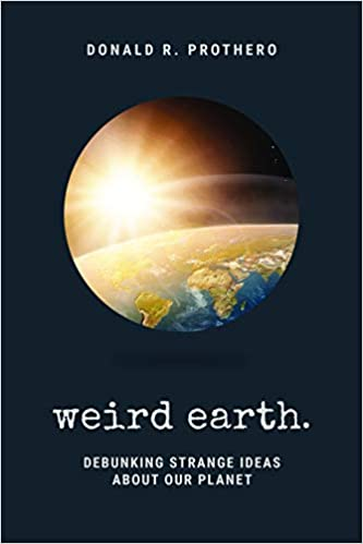 Cover of the book Weird Earth: Debunking Strange Ideas About Our Planet by Donald R. Prothero