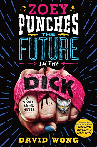 Cover of the book Zoey Punches the Future in the Dick by David Wong
