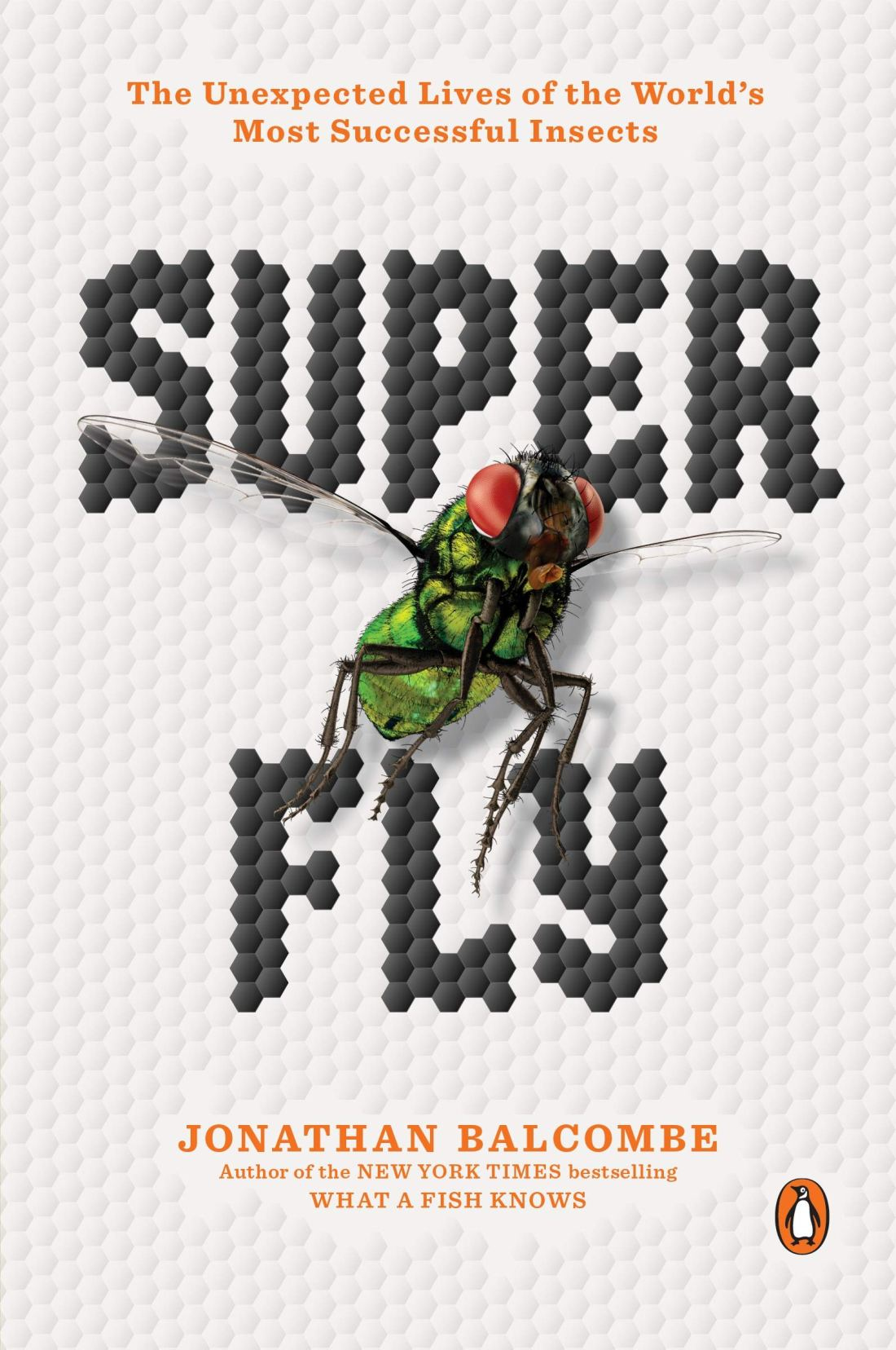 Cover of the book Super Fly: The Unexpected Lives of the World's Most Successful Insects by Jonathan Balcombe