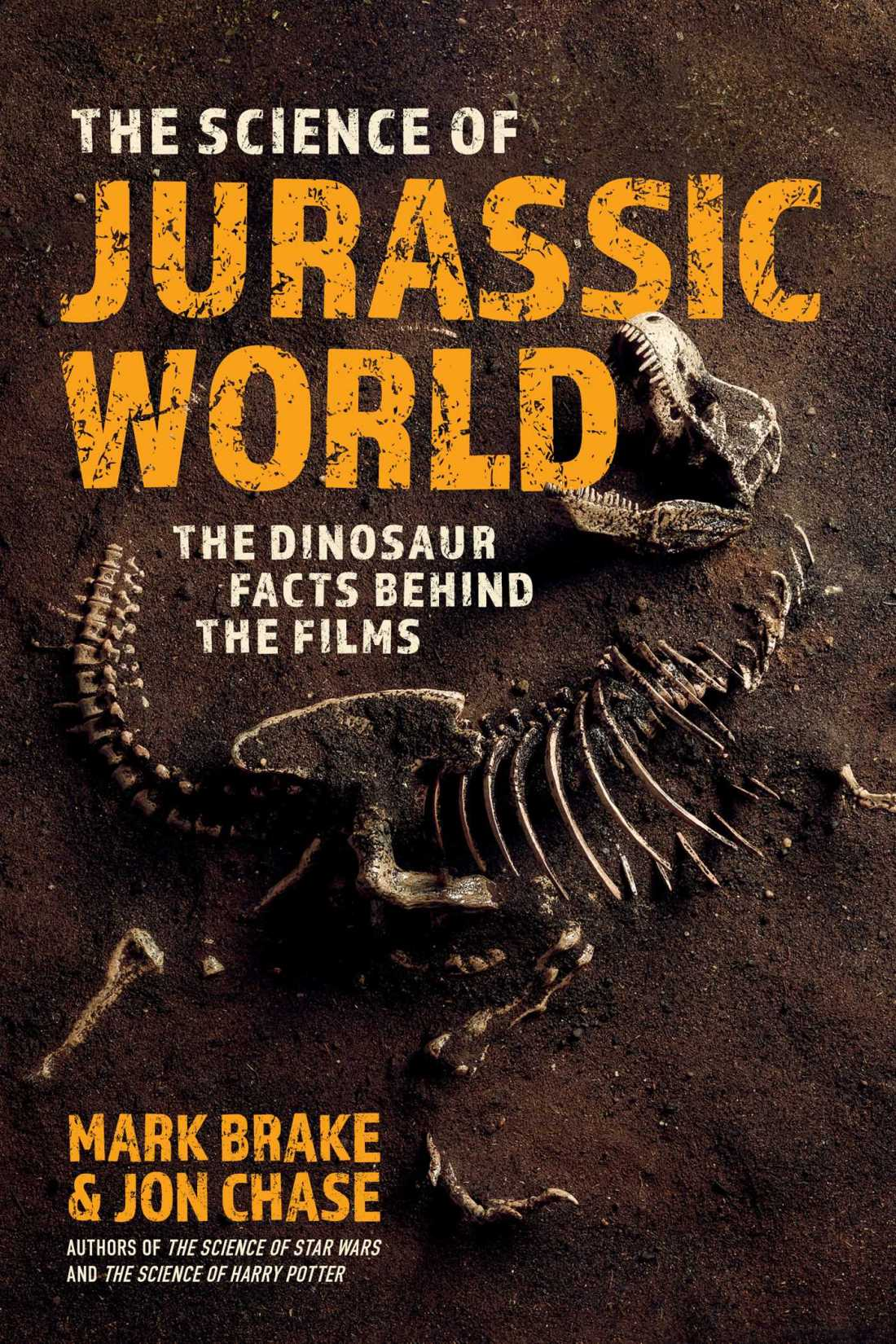 Cover of the book The Science of Jurassic World: The Dinosaur Facts Behind the Films by Mark Brake and Jon Chase