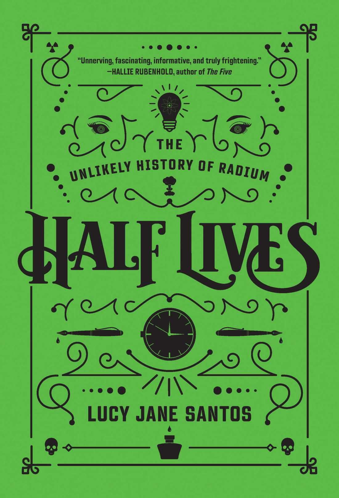 Cover of the book Half Lives: The Unlikely History of Radium By Lucy Jane Santos