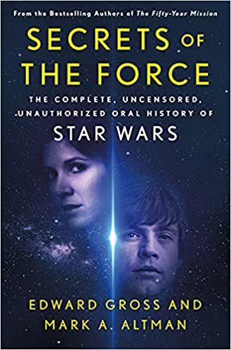 Cover of the book Secrets of the Force: The Complete, Uncensored, Unauthorized Oral History of Star Wars by Edward Gross and Mark A. Altman