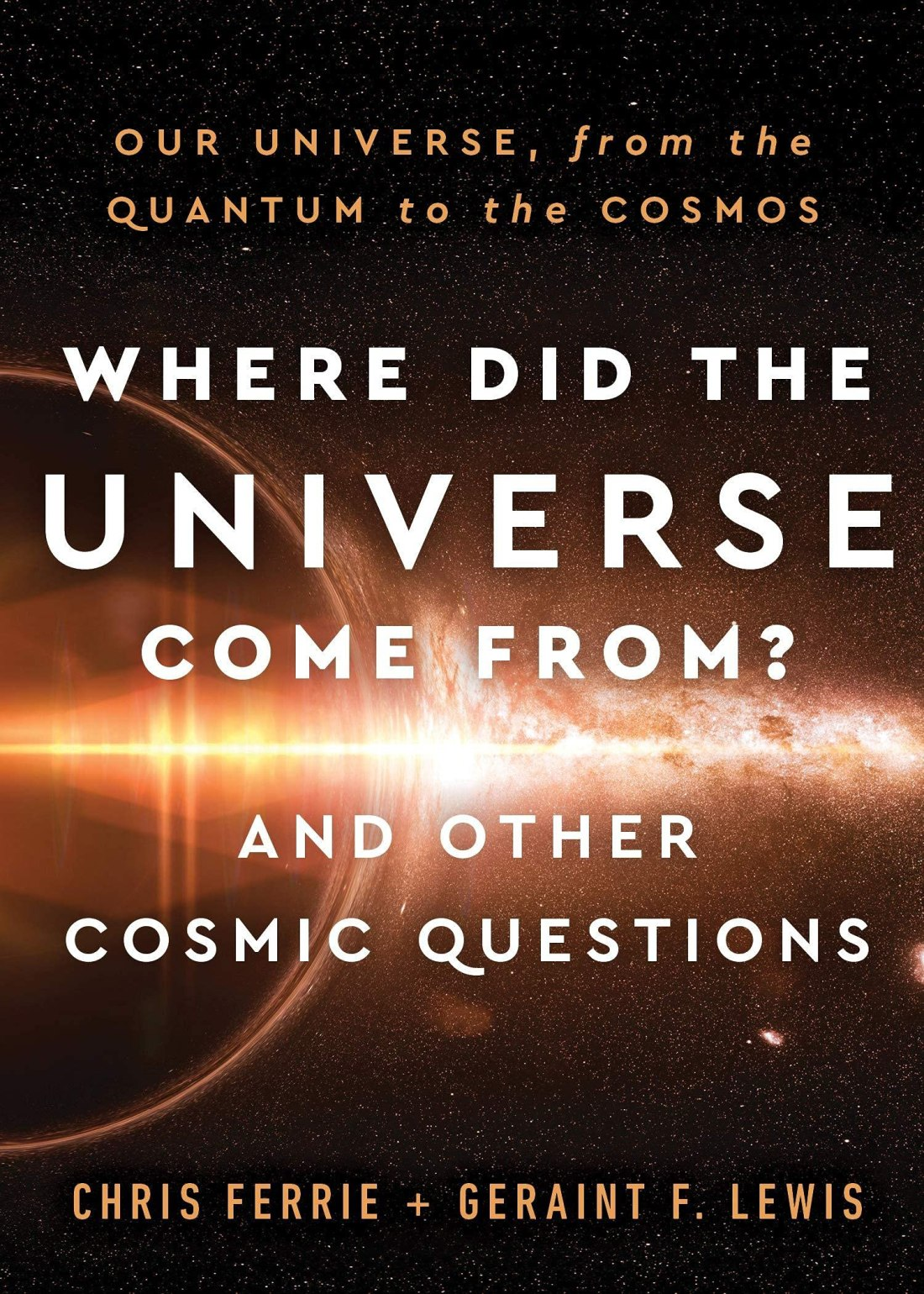 Cover of the book Where Did the Universe Come From? And Other Cosmic Questions by Chris Ferrie and Geraint F. Lewis