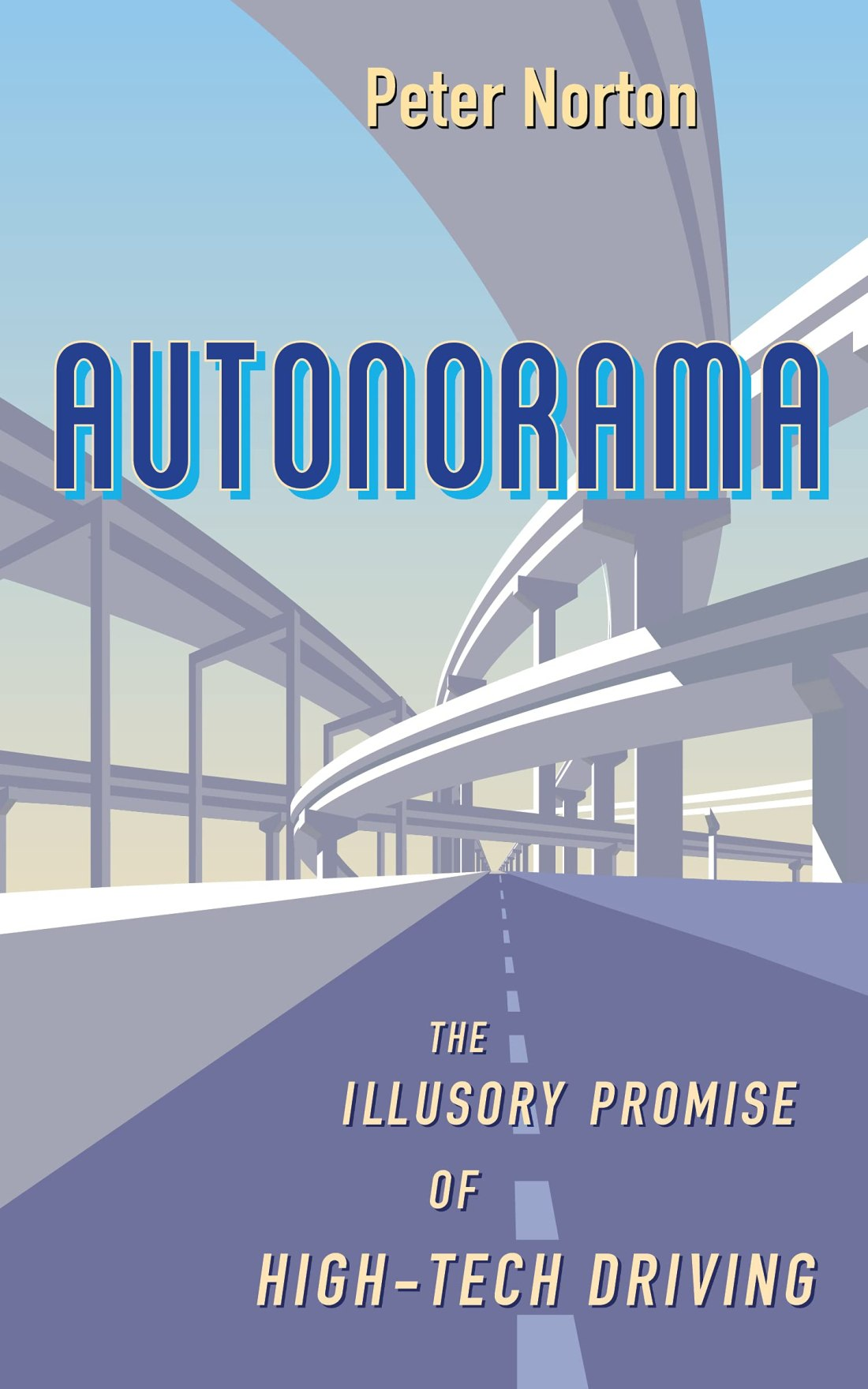 Cover of the book Autonorama: The Illusory Promise of High-Tech Driving by Peter Norton