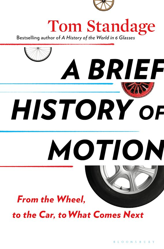 Cover of the book A Brief History of Motion: From the Wheel, to the Car, to What Comes Next by Tom Standage