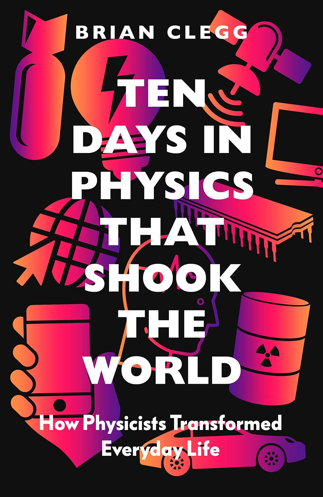 Cover of the book Ten Days in Physics That Shook the World: How Physicists Transformed Everyday Life by Brian Clegg